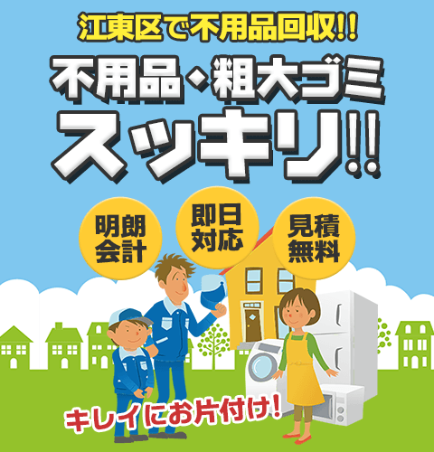 江東区で不用品回収!! 不用品・粗大ゴミスッキリ!! キレイにお片付け!